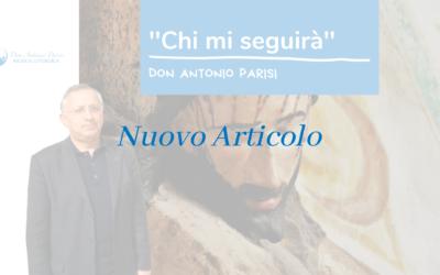 """""""Chi mi seguirà"""" don Antonio Parisi – A. M. Galliano (Quaresima)"""